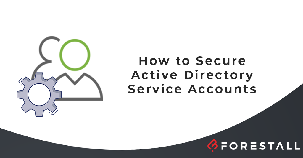 How to Secure Active Directory Service Accounts