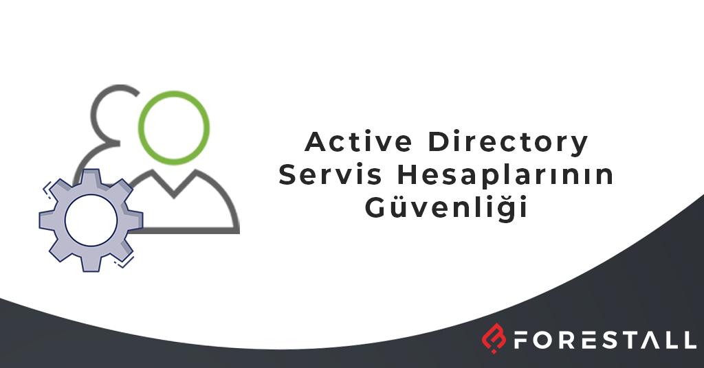 Active Directory Servis Hesaplarının Güvenliği